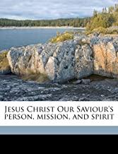 Jesus Christ Our Saviour's Person, Mission, and Spirit Volume 2