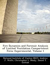 Fire Dynamics and Forensic Analysis of Limited Ventilation Compartment Fires: Experimental, Volume 1