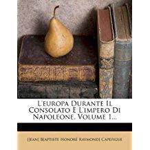 L'Europa Durante Il Consolato E L'Impero Di Napoleone, Volume 1.
