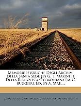 Memorie Istoriche Degli Archivi Della Santa Sede [by G. L. Marini] E Della Biblioteca Ottiboniana [by C. Ruggieri, Ed. by A. Mai]....