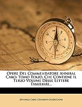 Opere del Commendatore Annibal Caro: Tomo Terzo, Che Contiene Il Terzo Volume Delle Lettere Familiari...