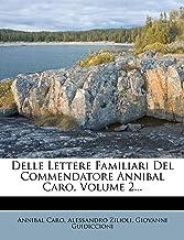 Delle Lettere Familiari del Commendatore Annibal Caro, Volume 2...