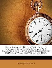 Italia Sacra Sive de Episcopis Italiae, Et Insularum Adjacentium, Rebusque AB IIS Praeclare Gestis ... Opus Singulare, Provinciis XX Distinctum ... Auctore D.F. Ughello...