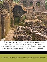 dit Du Roi de Sardaigne Charles-Albert, Du 18 Aout 1831, Portant Cration d'Un Conseil d'tat: Avec Un Discours Prliminaire Et Des Notes...