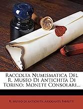 Raccolta Numismatica del R. Museo Di Antichita Di Torino: Monete Consolari...