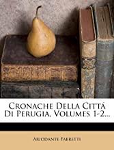 Cronache Della Citta Di Perugia, Volumes 1-2...