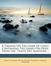 A Treatise on the Game of Chess: Containing the Games on Odds, from the Traité Des Amateurs...