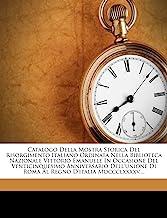 Catalogo Della Mostra Storica del Risorgimento Italiano Ordinata Nella Biblioteca Nazionale Vittorio Emanuele in Occasione del Venticinquesimo ... Di Roma Al Regno D'Italia MDCCCLXXXXV....