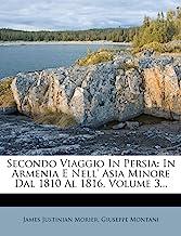 Secondo Viaggio in Persia: In Armenia E Nell' Asia Minore Dal 1810 Al 1816, Volume 3...