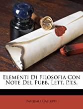 Elementi Di Filosofia Con Note del Pubb. Lett. P.T.S.