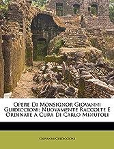 Opere Di Monsignor Giovanni Guidiccioni: Nuovamente Raccolte E Ordinate a Cura Di Carlo Minutoli