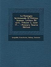 La Rassegna Settimanale Di Politica, Scienze, Lettere Ed Arti, Volume 3, Issue 77... - Primary Source Edition