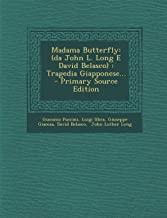 Madama Butterfly: (Da John L. Long E David Belasco): Tragedia Giapponese... - Primary Source Edition