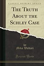 The Truth About the Schley Case (Classic Reprint)