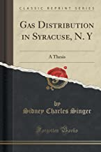 Gas Distribution in Syracuse, N. Y: A Thesis (Classic Reprint)