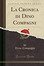La Cronica di Dino Compagni (Classic Reprint)