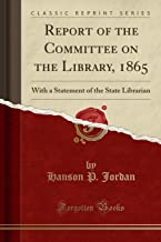Report of the Committee on the Library, 1865: With a Statement of the State Librarian (Classic Reprint)