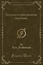 Spielmanns-Geschichten der Sahel (Classic Reprint)