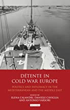 D?tente in Cold War Europe: Politics and Diplomacy in the Mediterranean and the Middle East