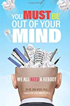 You Must Be Out of Your Mind: We All Need A Reboot