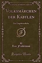 Volksmärchen der Kabylen, Vol. 2: Das Ungeheuerliche (Classic Reprint)