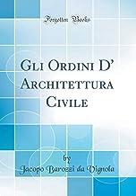 Gli Ordini D' Architettura Civile (Classic Reprint)