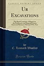 Ur Excavations, Vol. 2 (Classic Reprint): The Royal Cemetery; A Report on the Predynastic and Sargonid Graves Excavated Between 1926 and 1931; Text