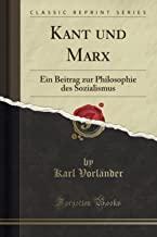 Kant und Marx (Classic Reprint): Ein Beitrag zur Philosophie des Sozialismus