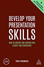 Develop Your Presentation Skills: How to Inspire and Inform with Clarity and Confidence: 11