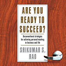 Are You Ready to Succeed?: Unconventional Strategies for achieving personal mastery in business and life