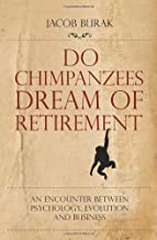 Do Chimpanzees Dream of Retirement: An Encounter Between Psychology, Evolution and Business