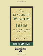 The Leadership Wisdom of Jesus: Practical Lessons for Today (Third Edition, Revised and Expanded)