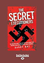 The Sercet Executioners: The Amazing true Story of the Death Squad that Tracked Down and Killed Nazi War Criminals