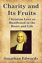 Charity and Its Fruits: Christian Love as Manifested in the Heart and Life