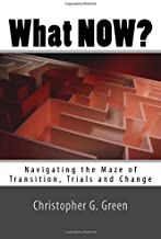 What NOW?: Navigating the Maze of Transition, Trials and Change
