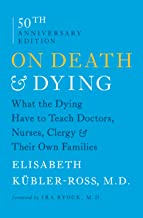 On Death & Dying: What the Dying Have to Teach Doctors, Nurses, Clergy and Their Own Families