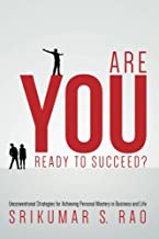 Are YOU Ready to Succeed?: Unconventional Strategies for Achieving Personal Mastery in Business and Life by Srikumar S. Rao (2015-08-17)