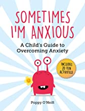 Sometimes I'm Anxious: A Child's Guide to Overcoming Anxiety: Volume 1