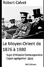 Le Moyen-Orient de 1876 à 1980: Concours d'enseignement Capes Agrégation - Histoire contemporaine