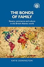 The Bonds of Family: Slavery, Commerce and Culture in the British Atlantic World