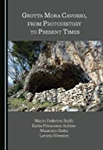 Grotta Mora Cavorso, from Protohistory to Present Times