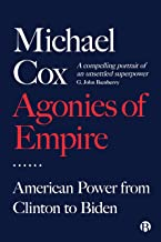 Agonies of Empire: American Power from Clinton to Biden
