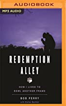 Redemption Alley: How I Lived to Bowl Another Frame