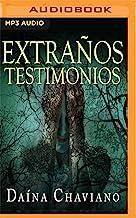 Extranos Testimonios/ Strange Testimonials: Prosas ardientes y otros relatos góticos/ Burning Prose and Other Gothic Tales