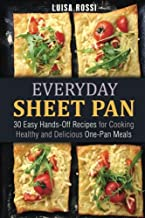 Everyday Sheet Pan: 30 Easy Hands-Off Recipes for Cooking Healthy and Delicious One-Pan Meals