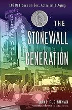 The Stonewall Generation: Lgbtq Elders on Sex, Activism, and Aging: Lgbtq Elders on Sex, Activism & Aging