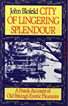 City of Lingering Splendour: A Frank Account of Old Peking's Exotic Pleasures [Lingua Inglese]