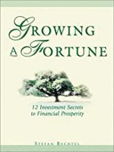 Growing a Fortune: Twelve Investment Secrets to Financial Prosperity