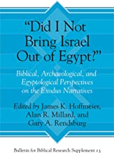 Did I Not Bring Israel Out of Egypt?: Biblical, Archaeological, and Egyptological Perspectives on the Exodus Narratives: 13