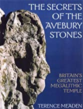 The Secrets of the Avebury Stones: Britain's Greatest Megalithic Temple